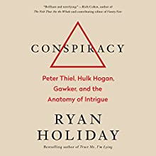 Conspiracy: Peter Thiel, Hulk Hogan, Gawker, and the Anatomy of Intrigue Audiobook by Ryan Holiday Narrated by Ryan Holiday