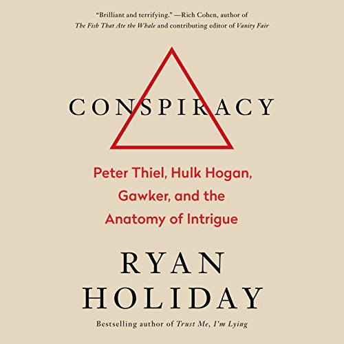 Conspiracy: Peter Thiel, Hulk Hogan, Gawker, and the Anatomy of Intrigue cover