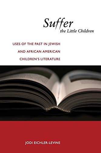 Search : Suffer the Little Children: Uses of the Past in Jewish and African American Children's Literature (North American Religions)