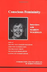 Conscious Femininity: Interviews with Marion Woodman (Studies in Jungian Psychology by Jungian Analysts)