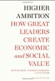 img - for Higher Ambition: How Great Leaders Create Economic and Social Value book / textbook / text book