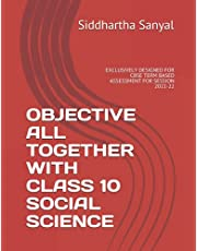 OBJECTIVE ALL TOGETHER WITH CLASS 10 SOCIAL SCIENCE: EXCLUSIVELY DESIGNED FOR CBSE TERM BASED SMENT FOR SESSION 2021-22