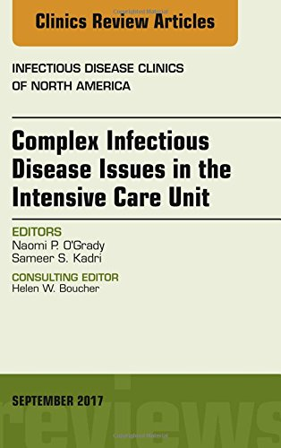 Complex Infectious Disease Issues in the Intensive Care Unit, An Issue of Infectious Disease Clinics