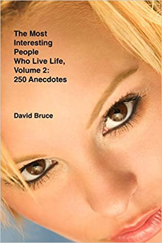 The Most Interesting People Who Live Life, Volume 2: 250 Anecdotes
