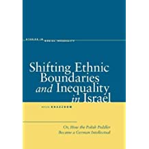 Shifting Ethnic Boundaries and Inequality in Israel: Or, How the Polish Peddler Became a German Intellectual (Studies in Social Inequality)