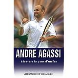 Andre Agassi, à travers les yeux d'un fan (French Edition)