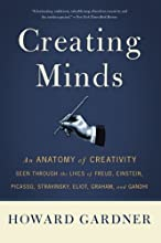 Creating Minds: An Anatomy of Creativity Seen Through the Lives of Freud, Einstein, Picasso, Stravinsky, Eliot, Graham, and Ghandi