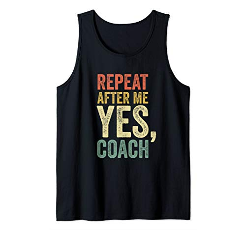 (Funny Coaching Gifts Vintage Retro Repeat After Me Yes Coach Tank Top)