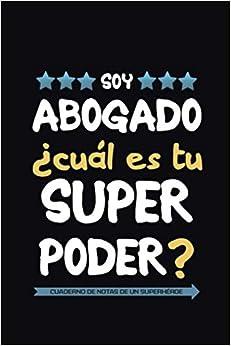 Soy abogado ¿Cuál es tu superpoder? Cuaderno de notas de un superhéroe: Una idea de regalo original, divertido y barato para abogados