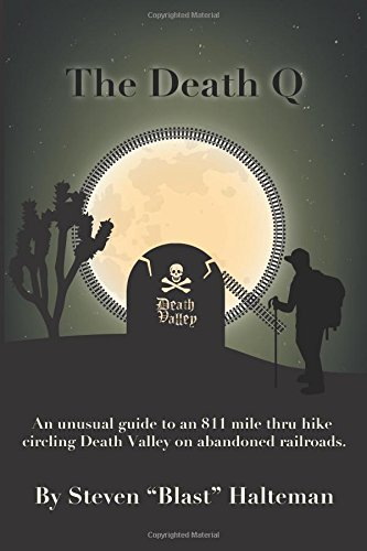The Death Q: An unusual guide to an 811 mile thru hike circling Death Valley on abandoned railroads. (Stories from Steve, An Adventure Series)