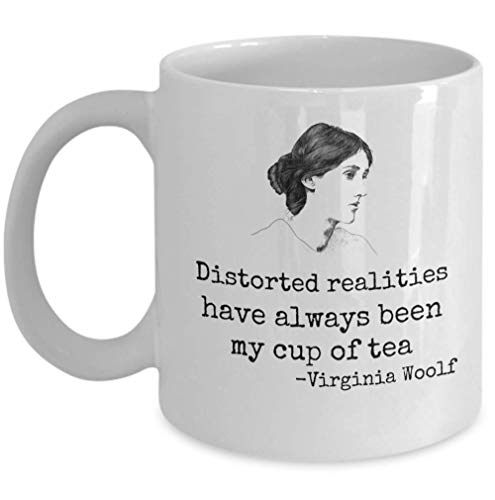 Book lover coffee mug - Distorted realities have always been my cup of tea - Virginia Woolf quote female writer feminist feminism movement modernist literature author gift for readers - 11 oz