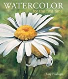 img - for [(Watercolor for the First Time)] [By (author) Kory Fluckiger] published on (May, 2008) book / textbook / text book