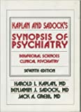 Synopsis of Psychiatry : Behavioral Sciences, Clinical Psychiatry, Kaplan, Harold I. and Sadock, Benjamin J., 0683045296