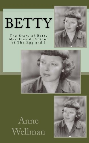 Betty: The Story of Betty MacDonald, Author of The Egg and I