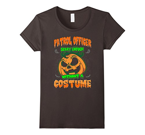 Patrol Officer Costumes (Womens Patrol Officer Scary Without A Costume Halloween Tshirt Small Asphalt)