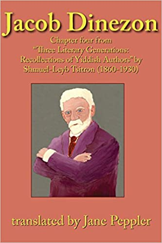 Jacob Dinezon: Chapter four from 'Three Literary Generations: recollections of Yiddish authors' by Shmuel-Leyb Tsitron (1860-1930)