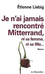 Je n'ai jamais rencontré Mitterrand, ni sa femme, ni sa fille...