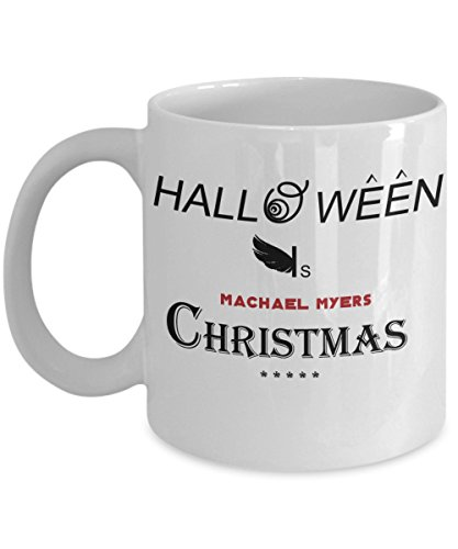 Halloween Coffee Mug - Michael Myers - Gifts ideas for adults, women, kids in party eve with jokes and cupcakes - White Ceramic 11 Oz Mugs ()