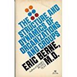 The Structure and Dynamics of Organizations and Groups, Eric Berne, 0345284739