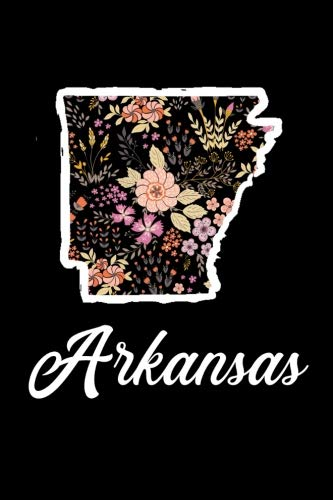 (Arkansas: Blank Lined Journal for anyone that loves Arkansas, flowers, the outdoors and nature!)