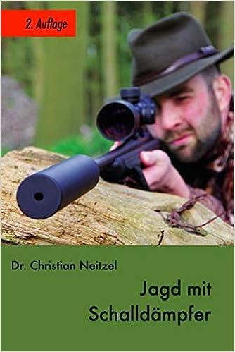 Jagd mit Schalldämpfer: 2. Auflage: Amazon.de: Christian Neitzel: Bücher