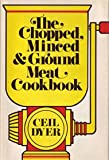 The Chopped, Minced and Ground Meat Cookbook, Ceil Dyer, 0877951268