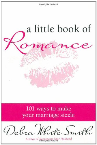 Download A Little Book of Romance: 101 Ways to Make Your Marriage Sizzle pdf
