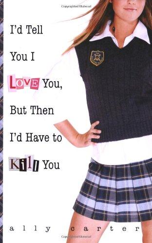 I'd Tell You I Love You, But Then I'd Have to Kill You (Gallagher Girls)