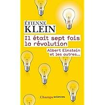 Il était sept fois la révolution. Albert Einstein et les autres… (Champs sciences) (French Edition)