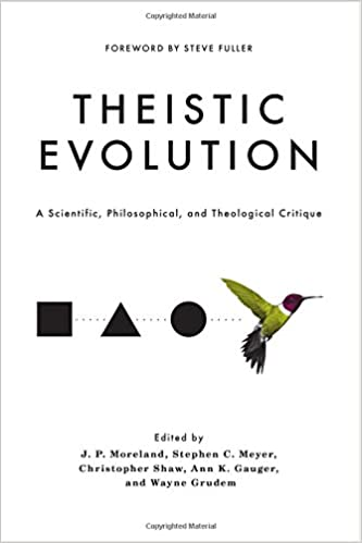 Meyer – Theistic Evolution: A Scientific, Philosophical, and Theological Critique