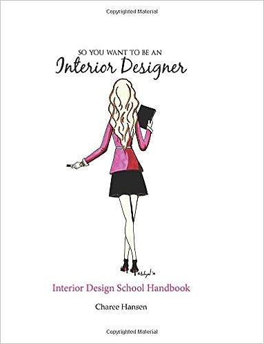 So You Want To Be An Interior Designer Interior Design School Handbook Hansen Charee 9780692770153 Amazon Com Books