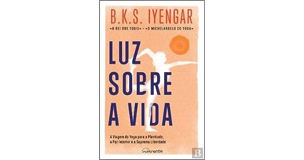 Amazon.com: Luz Sobre a Vida (9789898873378): B.K.S. Iyengar ...