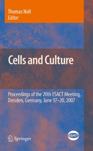 Cells and Culture: Proceedings of the 20th ESACT Meeting, Dresden, Germany, June 17-20, 2007: 4 (ESACT Proceedings) Pdf