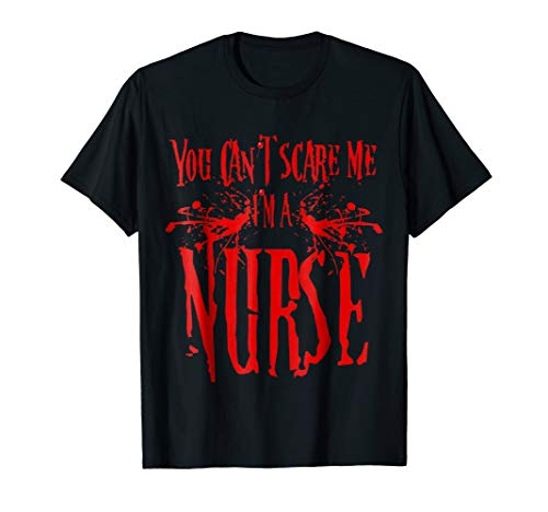 You cant Scare Me Im a Nurse Scary Blood T-Shirt ()