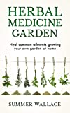 Herbal Medicine Garden: Guide to Know and Use a
