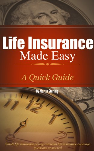 Life Insurance Made Easy: A Quick Guide - Whole Life Insurance Policy and Term Life Insurance Coverage Questions Answered