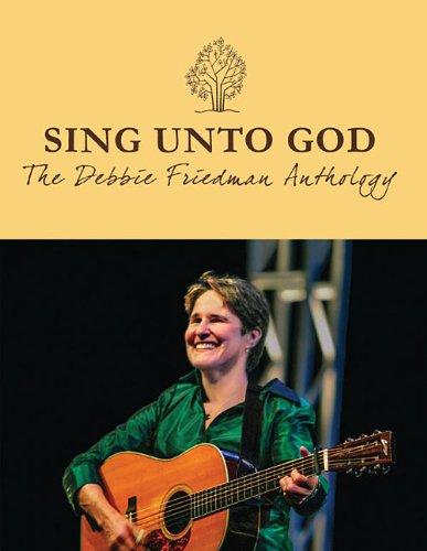 Download Sing Unto God - The Debbie Friedman Anthology PDF