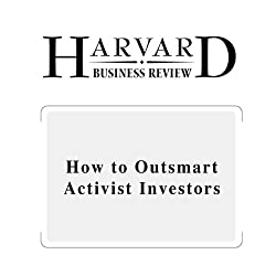 How to Outsmart Activist Investors (Harvard Business Review)