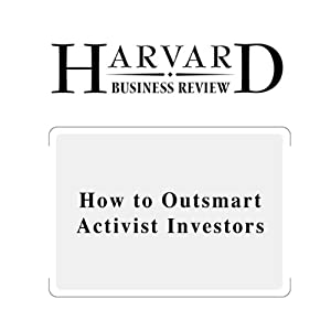 How to Outsmart Activist Investors (Harvard Business Review) Periodical