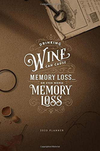 Drinking Wine can cause Memory Loss... or even worse Memory Loss 2020 Planner: Weekly and Monthly Planner 2020-2021 - Motivational Quotes - Agenda Schedule - Perfect Gift for Wine Lovers