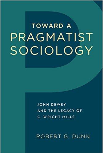 Toward a Pragmatist Sociology: John Dewey and the Legacy of C. Wright Mills