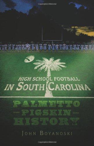 High School Football in South Carolina: Palmetto Pigskin History (Sports)