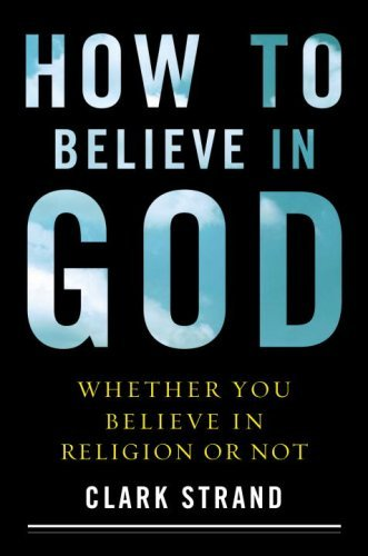 How to Believe in God: Whether You Believe in Religion or Not (Believe In Harmony)