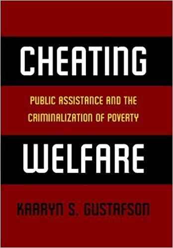 Cheating Welfare: Public Assistance and the Criminalization of Poverty by Kaaryn S. Gustafson (2011-07-25)