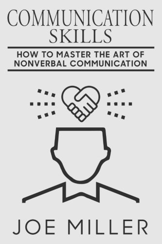 Communication Skills: How To Master The Art Of Nonverbal Communication by CreateSpace Independent Publishing Platform