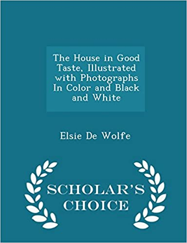 The House in Good Taste, Illustrated with Photographs In Color and Black and White - Scholar's Choice Edition