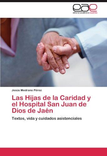 Las Hijas de la Caridad y el Hospital San Juan de Dios de Jaén: Textos, vida y cuidados asistenciales (Spanish Edition)