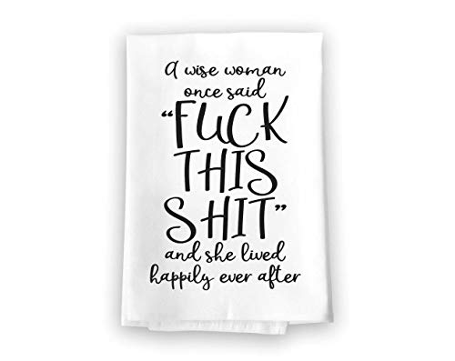 Honey Dew Gifts Funny Inappropriate Kitchen Towels, Wise Woman Said Fuck This Shit Flour Sack Towel, 27 inch by 27 inch, 100% Cotton, Highly Absorbent, Multi-Purpose Dish Towel