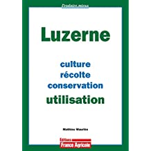 LUZERNE (LA) : CULTURE RÉCOLTE CONSERVATION UTILISATION 2ÈME ÉDITION