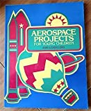 Aerospace Projects for Young Children, Jane A. Cabellero, 0893341002